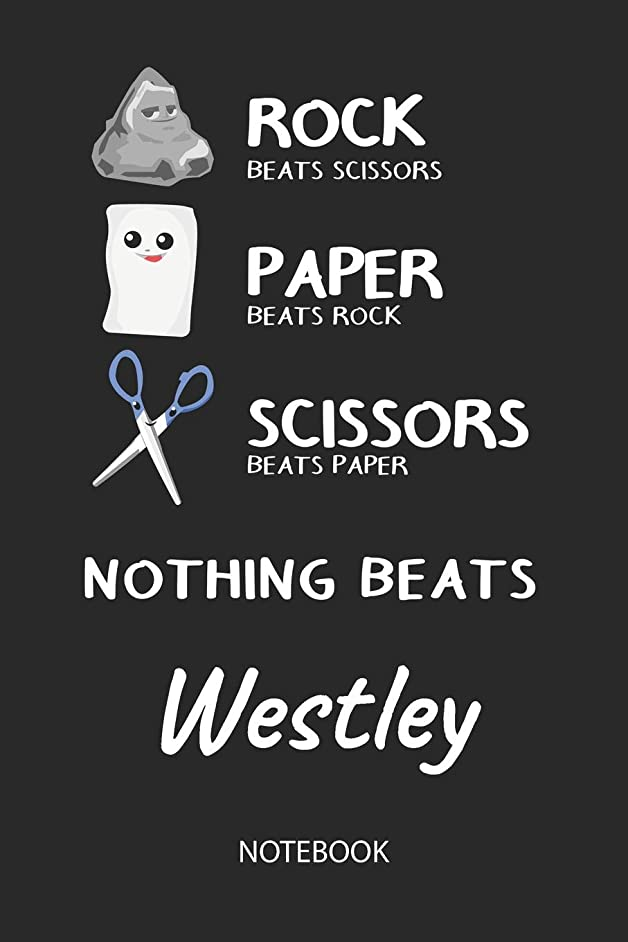Nothing Beats Westley - Notebook: Rock Paper Scissors Game Pun - Blank Ruled Kawaii Personalized & Customized Name Notebook Journal Boys & Men. Cute ... School Supplies, Birthday & Christmas Gift.