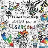 Le Livre de Coloriage Ultime Pour les Garçons: Pour les enfants de 4 à 10 ans ( Français) Broché - plus de 100 pages avec des dessins individuels et amusants