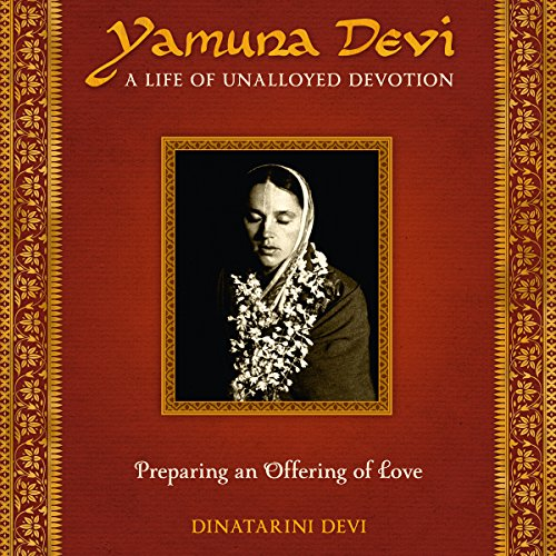 Yamuna Devi: A Life of Unalloyed Devotion - Part 1, Preparing an Offering of Love audiobook cover art
