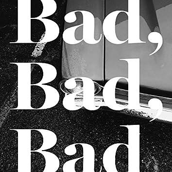 Bad, Bad, Bad