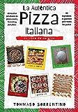 La Auténtica Pizza Italiana: 45 recetas detalladas de pizza casera, focaccia y pizza en bandeja + 90 ingredientes gourmet para todos los gustos: 2
