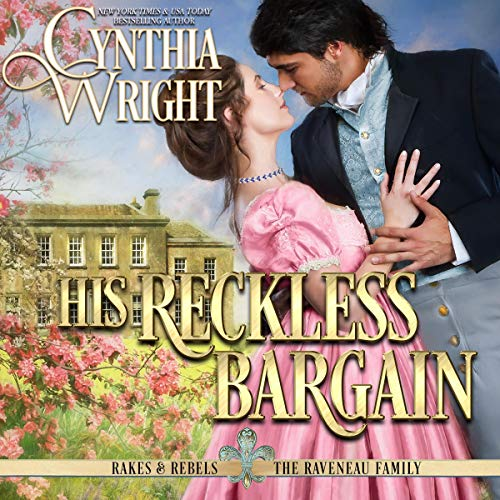 His Reckless Bargain: (The Raveneau Novels, Book 3) Audiobook By Cynthia Wright cover art