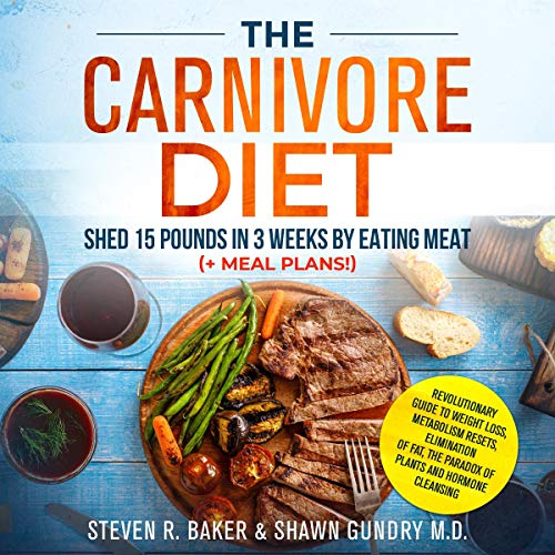 The Carnivore Diet: Shed 15 Pounds in 3 Weeks by Eating Meat (+ Meal Plans!) cover art