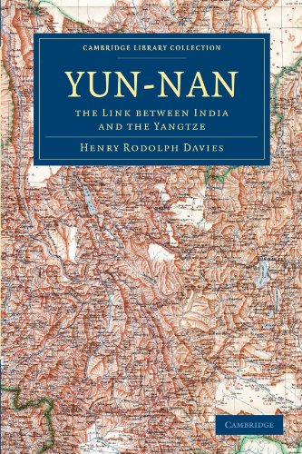 Yun-nan: The Link Between India and the Yangtze (Cambridge Library Collection - Travel and Exploration in Asia)