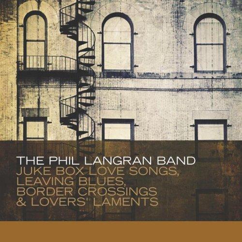 Juke Box Love Songs, Leaving Blues, Border Crossings & Lover by The Phil Langran Band