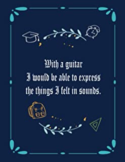 With a guitar I would be able to express the things I felt in sounds.: 6 String Guitar Chord and Tablature Staff Music Pap...
