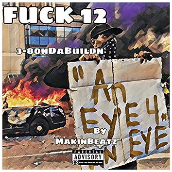 Fuck 12 (feat. 3-80ndabuildn & Makinbeatz)