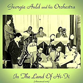 In the Land of Hi-Fi with Georgie Auld and His Orchestra (Remastered 2016)