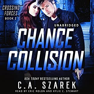Chance Collision      Crossing Forces, Book 2              Written by:                                                                                                                                 C.A. Szarek                               Narrated by:                                                                                                                                 Kylie Stewart,                                                                                        Eric Rolon                      Length: 7 hrs and 31 mins     Not rated yet     Overall 0.0