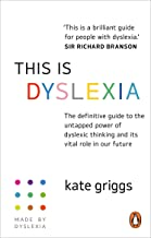 This Is Dyslexia: The Definitive Guide to the Untapped Power of Dyslexic Thinking and Its Vital Role in Our Future