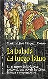 La balada del fuego fatuo: En el marco de la Galicia medieval, una novela histórica, intensa y sorprendente (EDAF Bolsillo. Narrativa bolsillo)