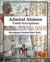 Admiral Ahmose Tomb Inscriptions: Hieroglyphs Student Work Book