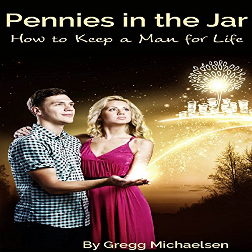 Pennies in the Jar: How to Keep a Man for Life audiobook cover art