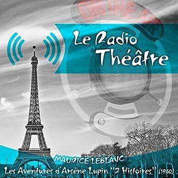 Le Radio Théâtre, Maurice Leblanc: Les Aventures d'Arsène Lupin, 2 Histoires (1960)