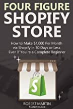 FOUR FIGURE SHOPIFY STORE: How to Make $1,000 Per Month via Shopify in 30 Days or Less. Even If You're a Complete Beginner