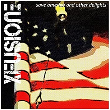 Save America and Other Delights