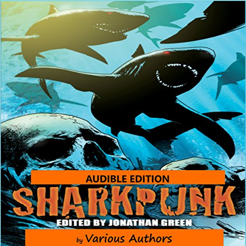 Sharkpunk Audiobook By Jonathan Oliver, Den Patrick, David Lee Stone, Ian Whates, Amy & Andy Taylor, Toby Frost, David Tallerman, Josh Reynolds, Alec Worley cover art