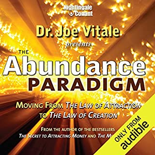 The Abundance Paradigm     Moving from the Law of Attraction to the Law of Creation              By:                                                                                                                                 Joe Vitale                               Narrated by:                                                                                                                                 Joe Vitale                      Length: 5 hrs     41 ratings     Overall 4.3