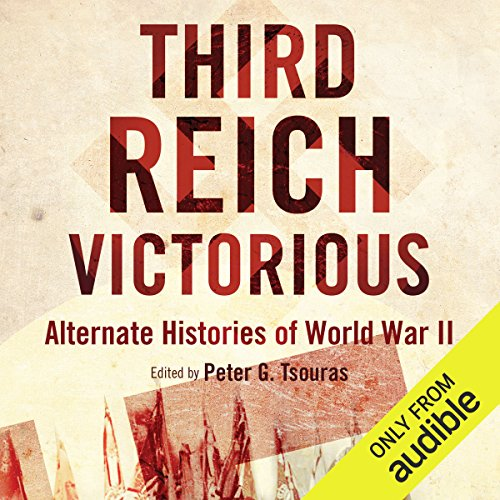 Third Reich Victorious     Alternate Histories of World War II              By:                                                                                                                                 Peter G. Tsouras                               Narrated by:                                                                                                                                 David Baker                      Length: 10 hrs and 43 mins     50 ratings     Overall 3.8