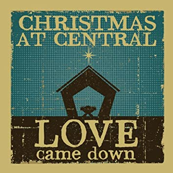 Love Came Down: Christmas at Central 2012