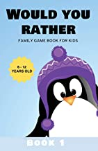 Would You Rather: Family Game Book for Kids 6-12 Years Old Book 1