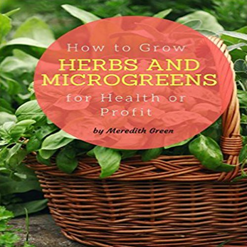 How to Grow Herbs and Microgreens for Health or Profit audiobook cover art