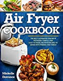 Air Fryer Cookbook: The Best Cookbook Ever with Incredibly Simple, and Easy-to-Make Air Fryer Recipes to Share with Friends and Family (Picture Cookbook, Air Fryer Recipes, Air Fryer Cookbook)