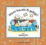 Mami hat ein Ei gelegt (Mini-Ausgabe) - Babette Cole