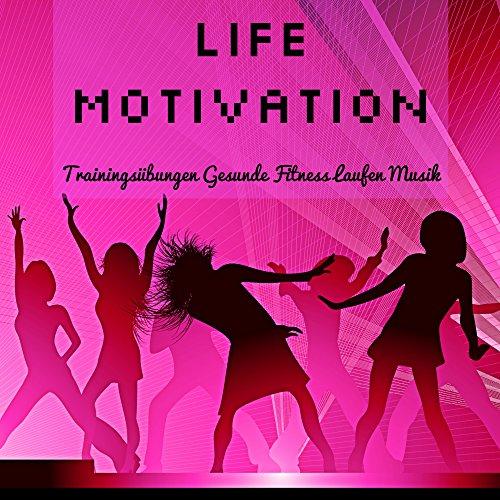 Life Motivation - Trainingsübungen Gesunde Fitness Laufen Musik für Deep House Soulful Electro Dance Dubstep Geräusche