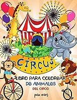 Libro para colorear de animales de circo para niños: Aprende y diviértete con grandes imágenes - Para niños - Estimula la creatividad Niños y niñas I Preescolares I ToodlersI Adorable I Diseños únicos para niños 2-6 I 4-8 años