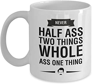 NEVER HALF ASS TWO THINGS WHOLE ASS ONE THING parks and rec ron swanson mug beer coffee don't even care 11 oz