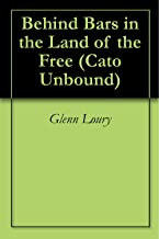 Behind Bars in the Land of the Free (Cato Unbound Book 32009)