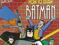 How to Draw Batman & the DC Comics Super Heroes 1560104791 Book Cover