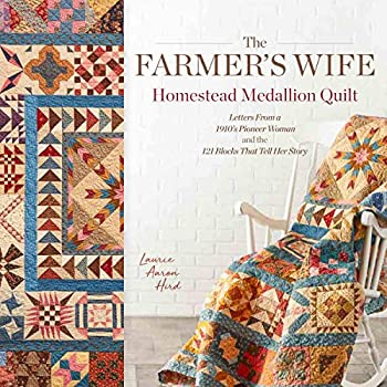 The Farmer s Wife Homestead Medallion Quilt  Letters From a 1910 s Pioneer Woman and the 121 Blocks That Tell Her Story