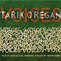 Tarik O'Regan - VOICES by C Choir of Clare College (2006-03-21)