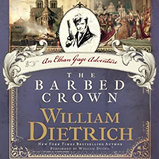 The Barbed Crown     An Ethan Gage Adventure, Book 6              By:                                                                                                                                 William Dietrich                               Narrated by:                                                                                                                                 William Dufris                      Length: 11 hrs and 21 mins     25 ratings     Overall 4.1