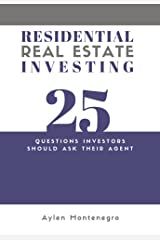 Residential Real Estate Investing: 25 Questions Investors Should Ask Their Agent Kindle Edition