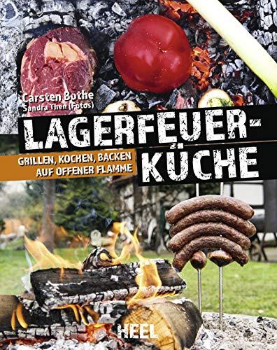 Lagerfeuerküche: Grillen, Kochen, Backen auf offener Flamme