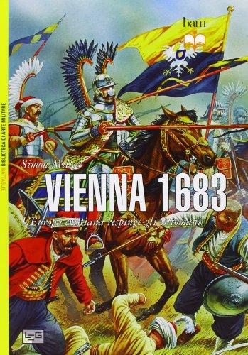 Vienna 1683. L'Europa cristiana respinge gli Ottomani (Biblioteca di arte militare. Battaglie)