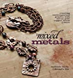 Mixed Metals: Creating Contemporary Jewelry with Silver, Gold, Copper, Brass, and More (English Edition)