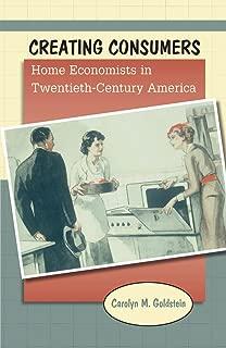 Creating Consumers: Home Economists in Twentieth-Century America
