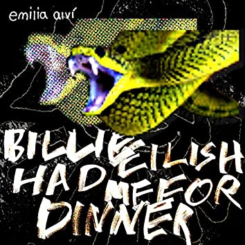 Billie Eilish Had Me For Dinner