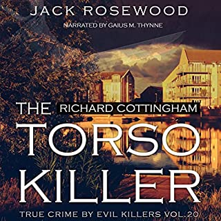 Richard Cottingham     The True Story of the Torso Killer              By:                                                                                                                                 Jack Rosewood                               Narrated by:                                                                                                                                 Gaius M. Thynne                      Length: 2 hrs and 34 mins     32 ratings     Overall 3.8