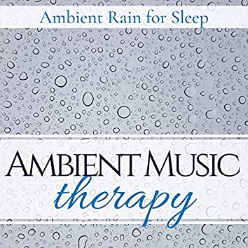 Ambient Music Therapy - Ambient Rain for Sleep