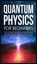 Quantum Physics for Beginners: The complete Guide to Discovering the Most Mind-Blowing Quantum Physics Theories Made Easy ...