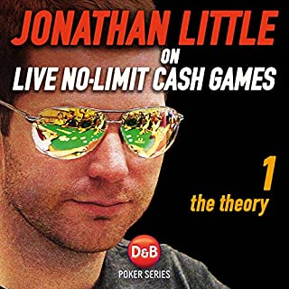 Jonathan Little on Live No-Limit Cash Games, Volume 1     The Theory              By:                                                                                                                                 Jonathan Little                               Narrated by:                                                                                                                                 Jonathan Little                      Length: 10 hrs and 57 mins     2 ratings     Overall 4.5