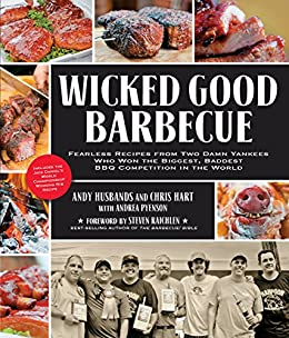 Wicked Good Barbecue: Fearless Recipes from Two Damn Yankees Who Have Won the Biggest, Baddest BBQ Competition in the World by [Andy Husbands, Chris Hart, Andrea Pyenson, Steven Raichlen, Ken Goodman]