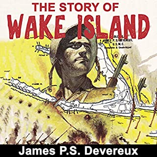 The Story of Wake Island                   By:                                                                                                                                 James P. S. Devereux                               Narrated by:                                                                                                                                 Joel Schrank                      Length: 6 hrs and 45 mins     Not rated yet     Overall 0.0