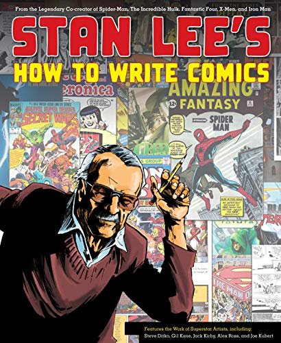 Stan Lee\'s How to Write Comics: From the Legendary Co-Creator of Spider-Man, the Incredible Hulk, Fantastic Four, X-Men, and Iron Man (English Edition)