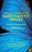 You Can Thrive After Narcissistic Abuse: The #1 System for Recovering from Toxic Relationships